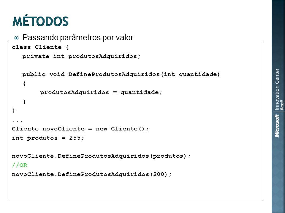 Passando parâmetros por valor class Cliente { private int produtosAdquiridos; public void DefineProdutosAdquiridos(int quantidade) { produtosAdquiridos = quantidade; }...