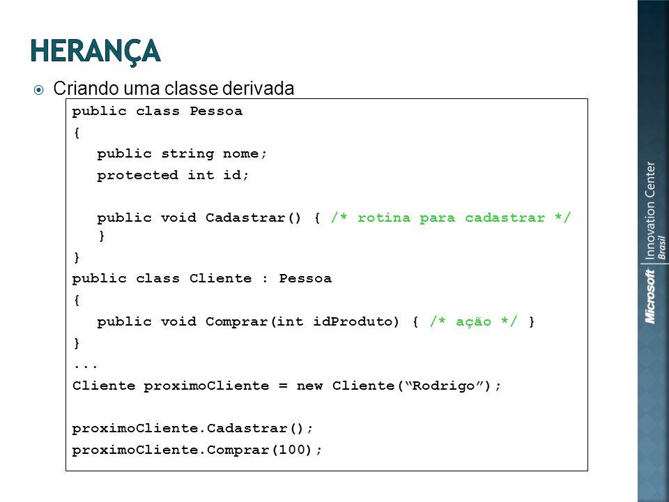 Criando uma classe derivada public class Pessoa { public string nome; protected int id; public void Cadastrar() { /* rotina para cadastrar */ } } public class Cliente : Pessoa { public void Comprar(int idProduto) { /* ação */ } }...