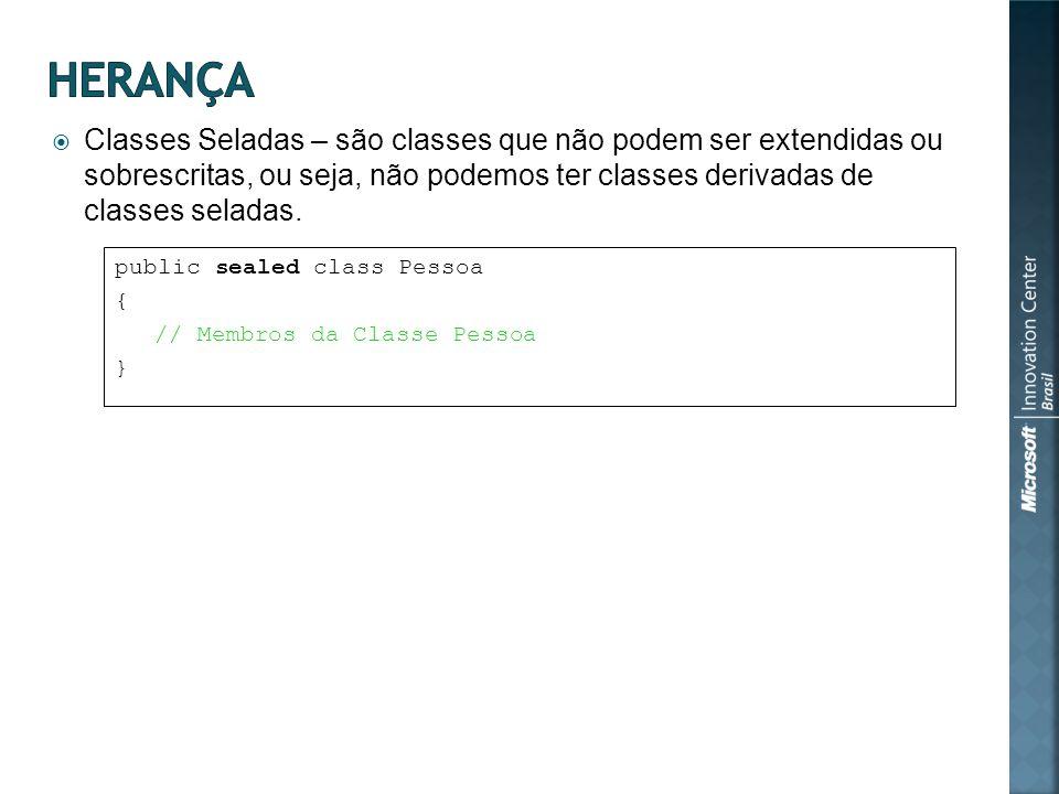 Classes Seladas – são classes que não podem ser extendidas ou sobrescritas, ou seja, não podemos ter classes derivadas de classes seladas.