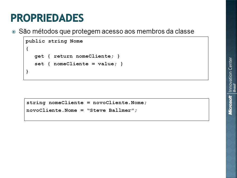 São métodos que protegem acesso aos membros da classe Como acessar as propriedades public string Nome { get { return nomeCliente; } set { nomeCliente = value; } } string nomeCliente = novoCliente.Nome; novoCliente.Nome = Steve Ballmer;