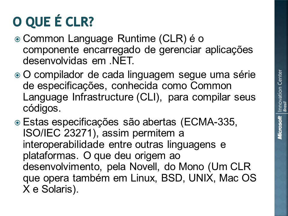 Common Language Runtime (CLR) é o componente encarregado de gerenciar aplicações desenvolvidas em.NET.