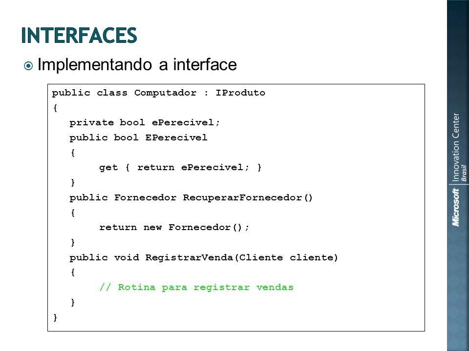 Implementando a interface public class Computador : IProduto { private bool ePerecivel; public bool EPerecivel { get { return ePerecivel; } } public F