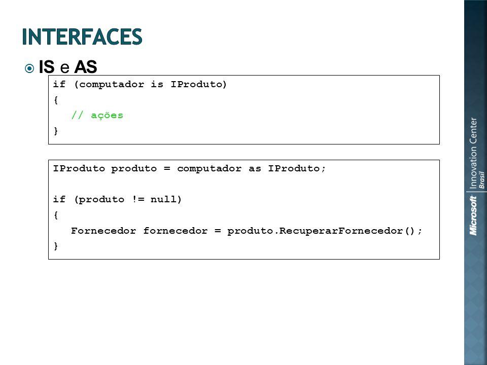 IS e AS if (computador is IProduto) { // ações } IProduto produto = computador as IProduto; if (produto != null) { Fornecedor fornecedor = produto.RecuperarFornecedor(); }