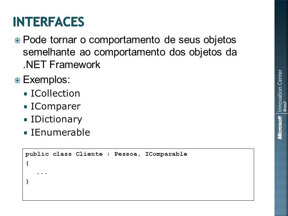 Pode tornar o comportamento de seus objetos semelhante ao comportamento dos objetos da.NET Framework Exemplos: ICollection IComparer IDictionary IEnumerable public class Cliente : Pessoa, IComparable {...
