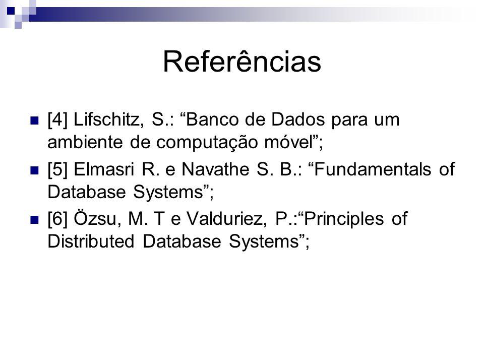 Referências [4] Lifschitz, S.: Banco de Dados para um ambiente de computação móvel; [5] Elmasri R.