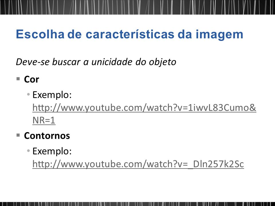 Fluxo óptico Exemplo: http://www.youtube.com/watch?v=Q3gT52sHDI4& feature=related http://www.youtube.com/watch?v=Q3gT52sHDI4& feature=related Textura Exemplo: http://www.youtube.com/watch?v=lhUfo4Cyfgs http://www.youtube.com/watch?v=lhUfo4Cyfgs