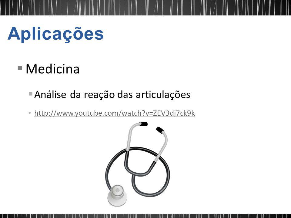 Medicina Análise da reação das articulações http://www.youtube.com/watch?v=ZEV3dj7ck9k
