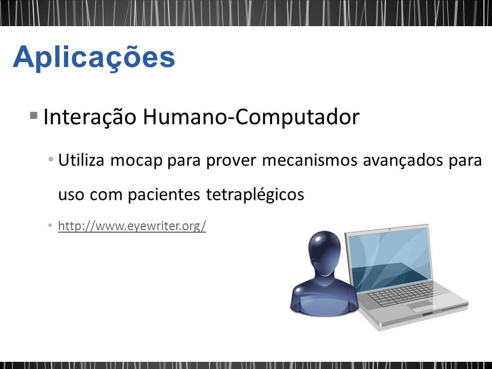 Interação Humano-Computador Utiliza mocap para prover mecanismos avançados para uso com pacientes tetraplégicos http://www.eyewriter.org/