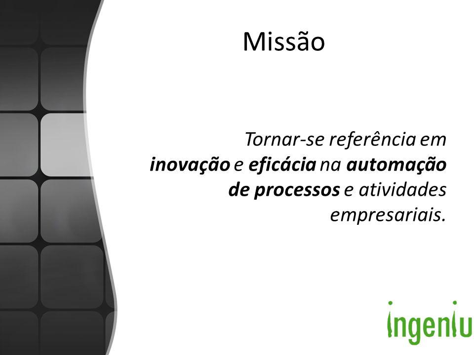Missão Tornar-se referência em inovação e eficácia na automação de processos e atividades empresariais.