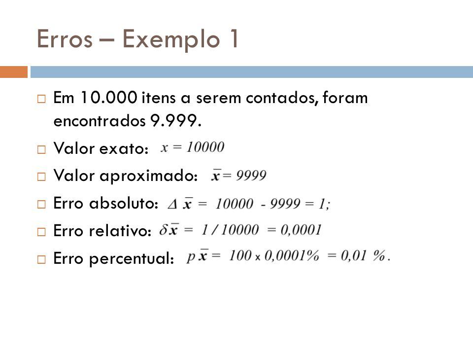 Erros – Exemplo 1 Em 10.000 itens a serem contados, foram encontrados 9.999. Valor exato: Valor aproximado: Erro absoluto: Erro relativo: Erro percent