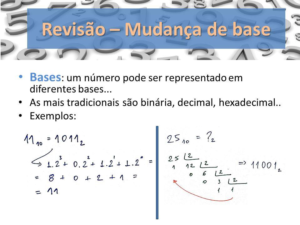 Bases : um número pode ser representado em diferentes bases... As mais tradicionais são binária, decimal, hexadecimal.. Exemplos: Revisão – Mudança de