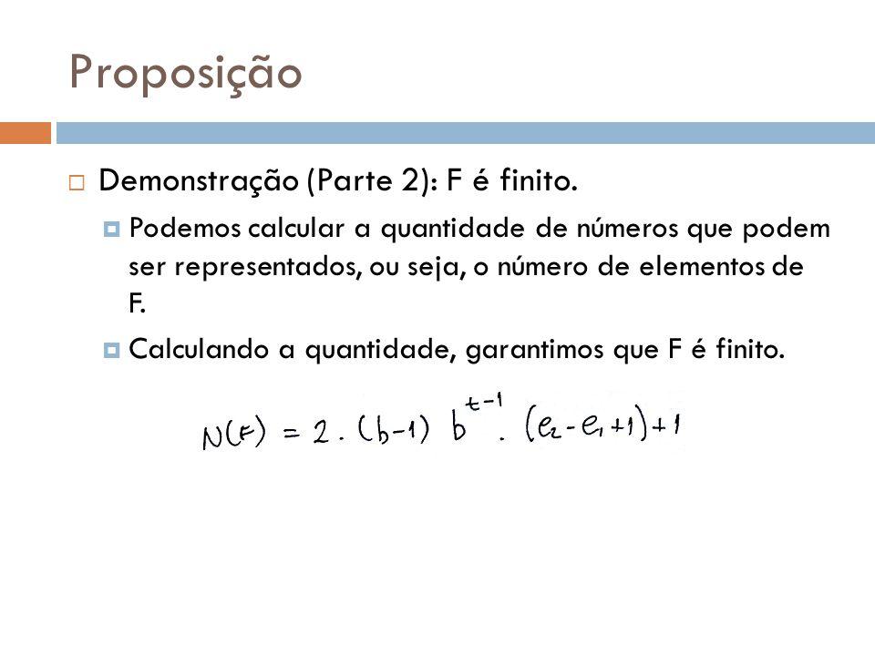 Demonstração (Parte 2): F é finito. Podemos calcular a quantidade de números que podem ser representados, ou seja, o número de elementos de F. Calcula