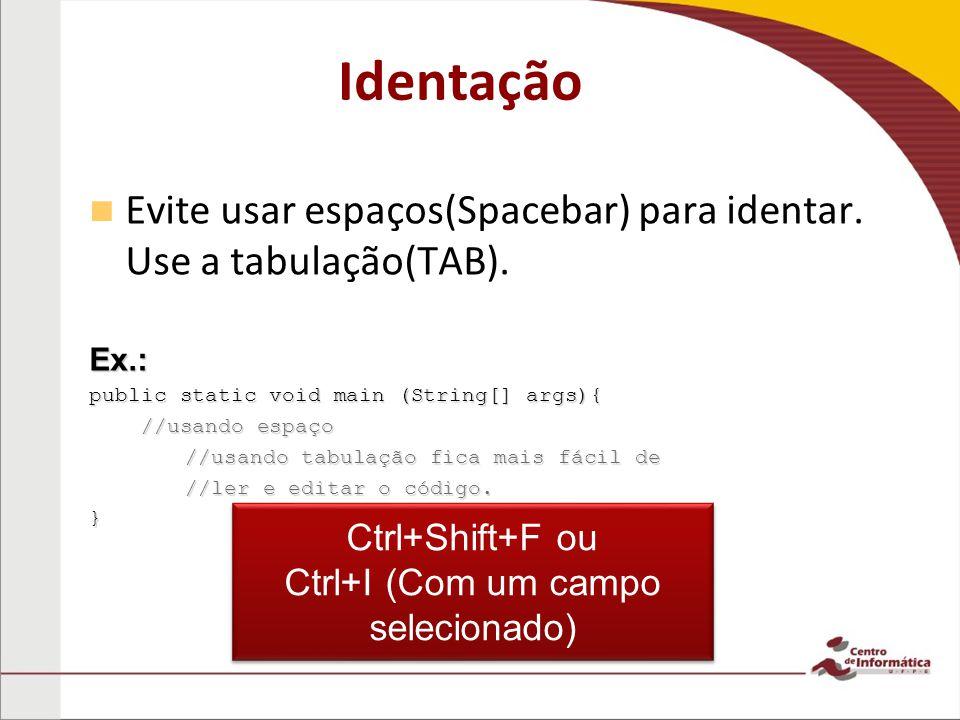 Identação Evite usar espaços(Spacebar) para identar.