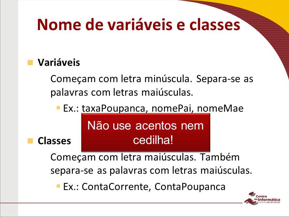 Nome de variáveis e classes Variáveis – –Começam com letra minúscula.