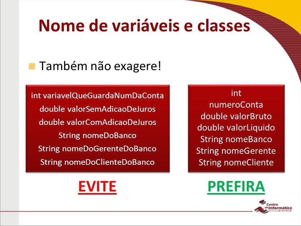 Nome de variáveis e classes Também não exagere.