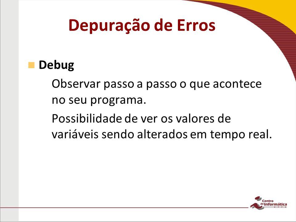 Depuração de Erros Debug – –Observar passo a passo o que acontece no seu programa.