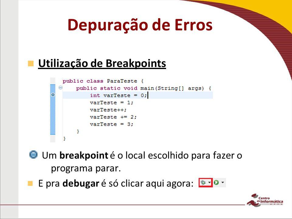 Depuração de Erros Utilização de Breakpoints – – Um breakpoint é o local escolhido para fazer o programa parar.