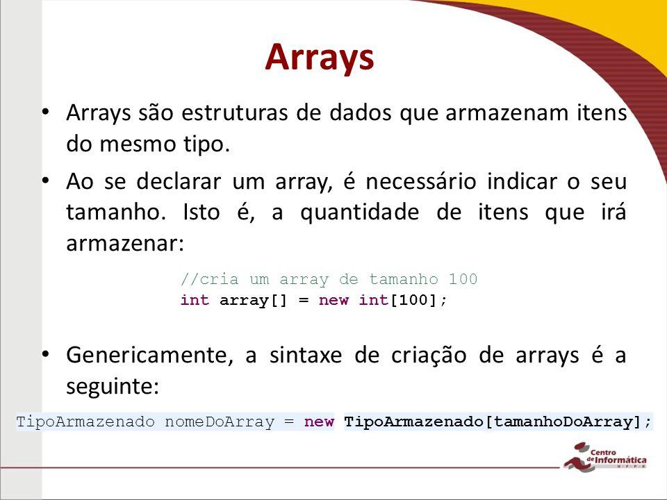 Arrays Arrays são estruturas de dados que armazenam itens do mesmo tipo.