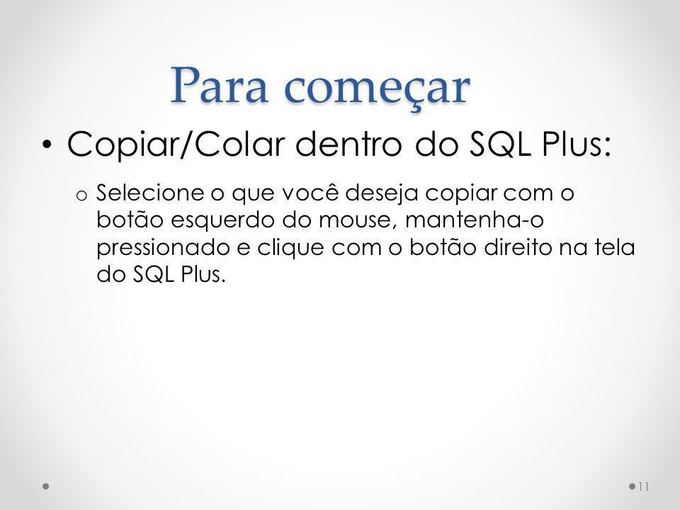 Copiar/Colar dentro do SQL Plus: o Selecione o que você deseja copiar com o botão esquerdo do mouse, mantenha-o pressionado e clique com o botão direi