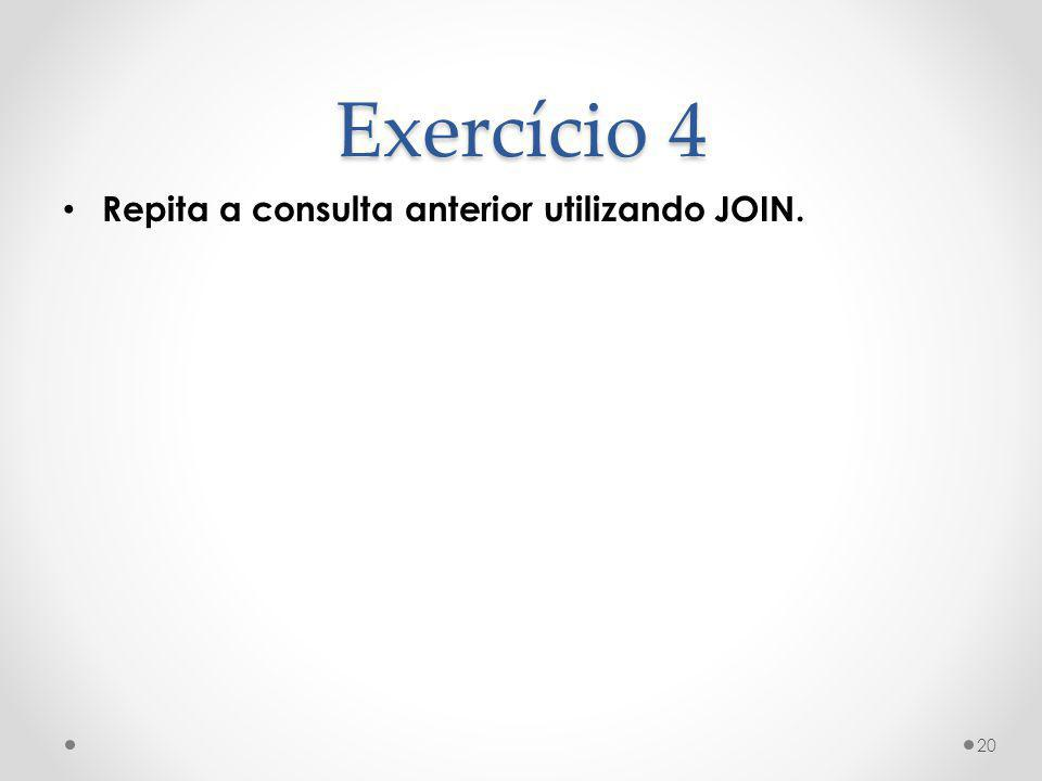 Exercício 4 Repita a consulta anterior utilizando JOIN. 20