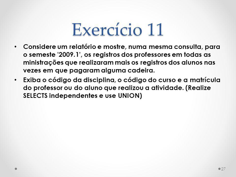 Exercício 11 Considere um relatório e mostre, numa mesma consulta, para o semeste '2009.1', os registros dos professores em todas as ministrações que