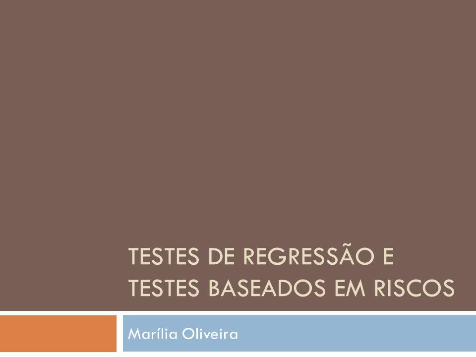 TESTES DE REGRESSÃO E TESTES BASEADOS EM RISCOS Marília Oliveira