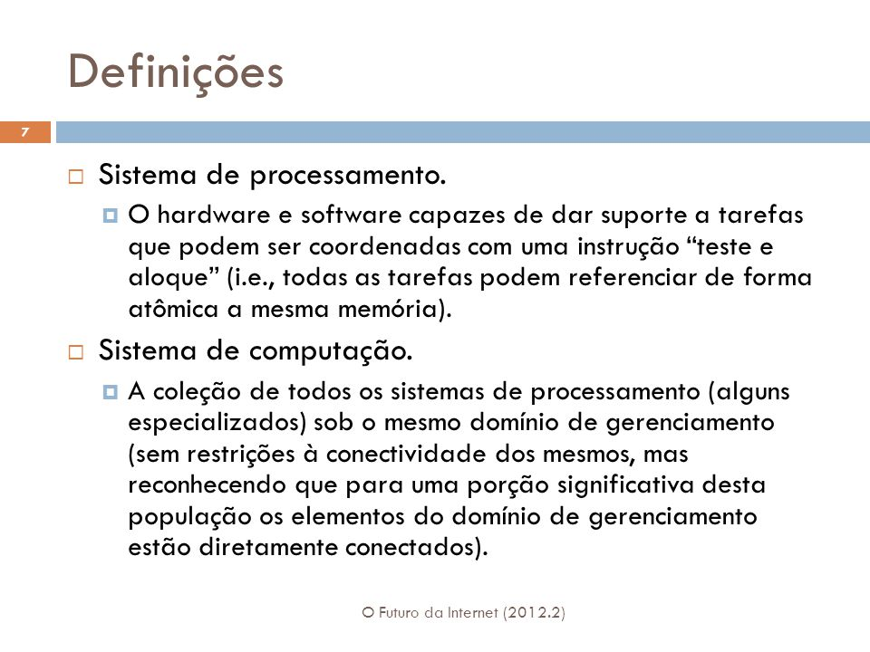 Definições O Futuro da Internet (2012.2) 7 Sistema de processamento. O hardware e software capazes de dar suporte a tarefas que podem ser coordenadas