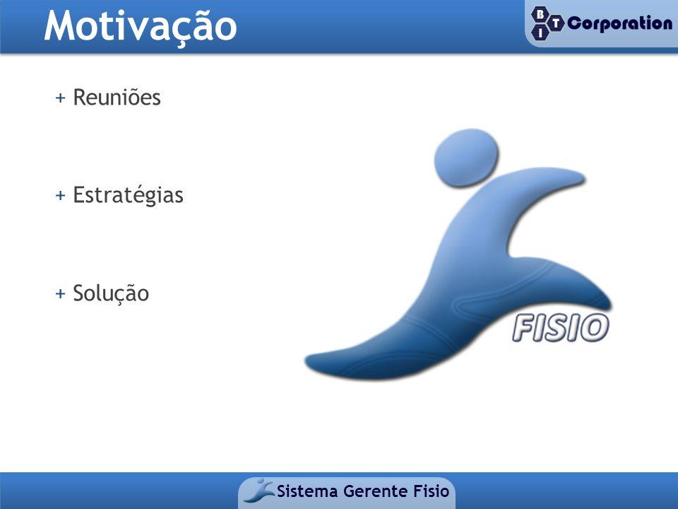 Sistema Gerente Fisio + Reuniões + Estratégias + Solução Motivação