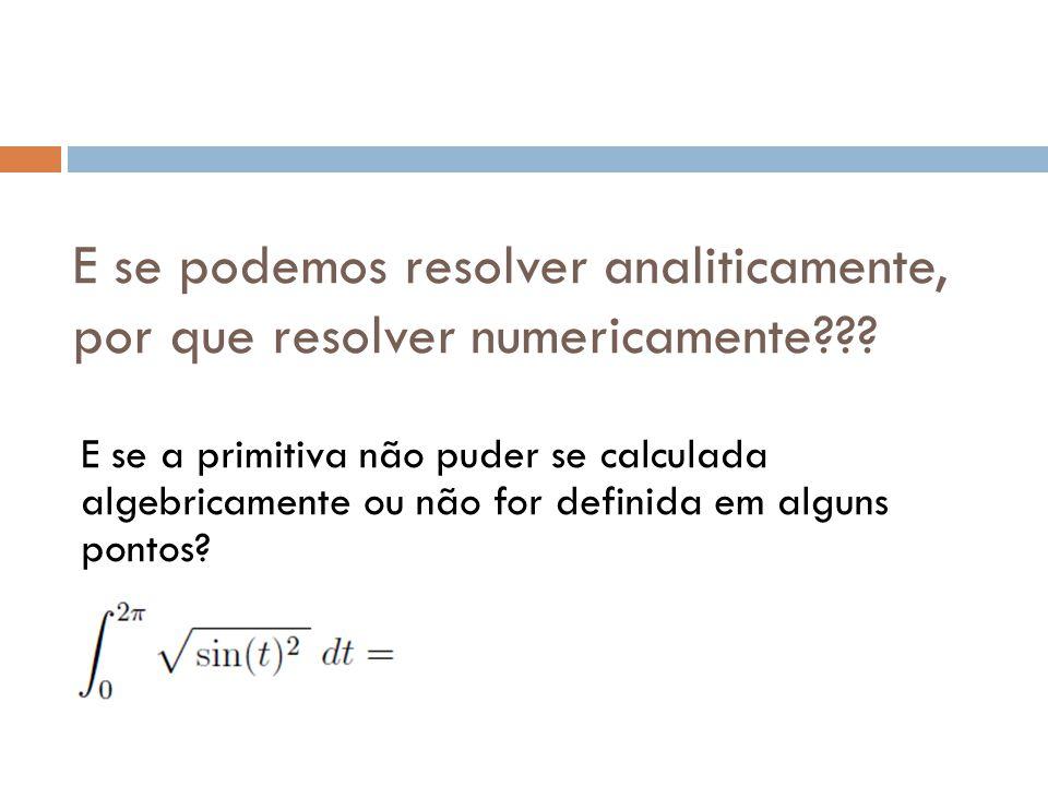 E se podemos resolver analiticamente, por que resolver numericamente .