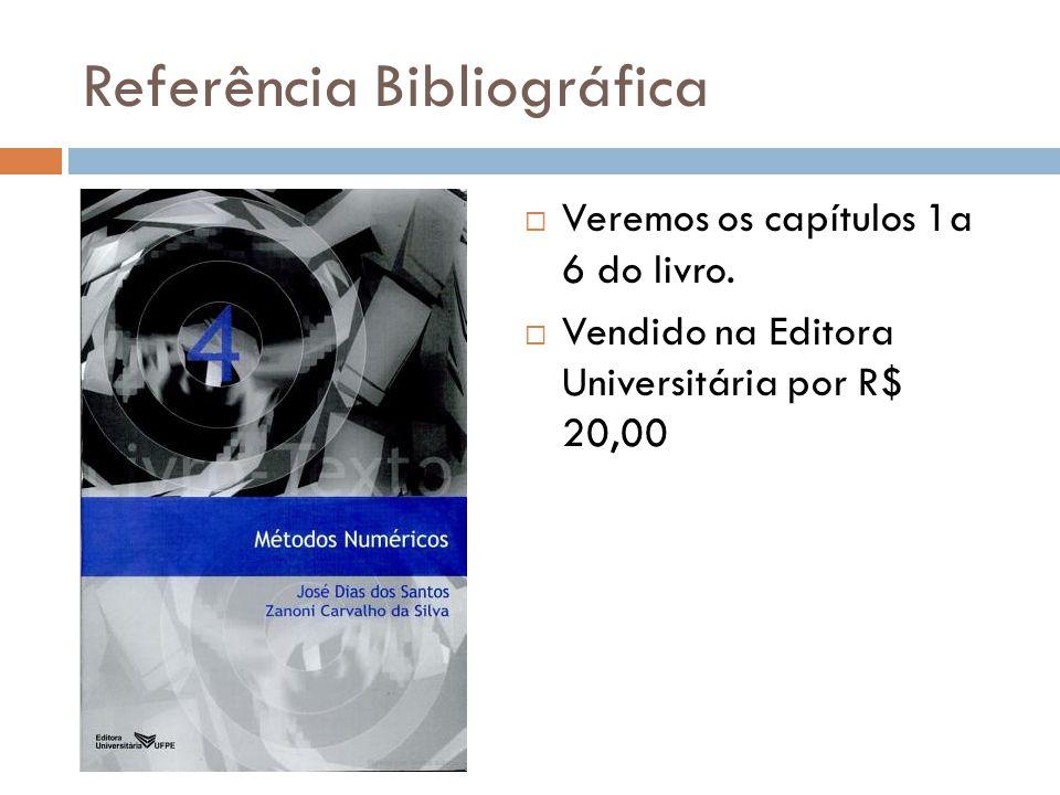Referência Bibliográfica Veremos os capítulos 1a 6 do livro.
