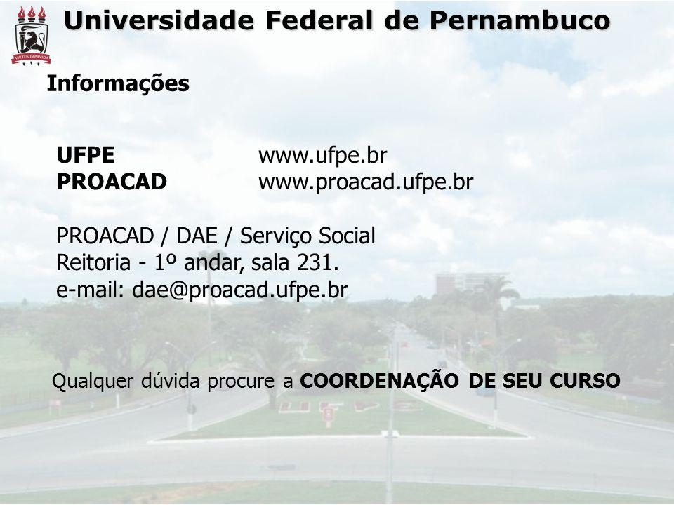 Universidade Federal de Pernambuco Informações UFPE www.ufpe.br PROACAD www.proacad.ufpe.br PROACAD / DAE / Serviço Social Reitoria - 1º andar, sala 231.