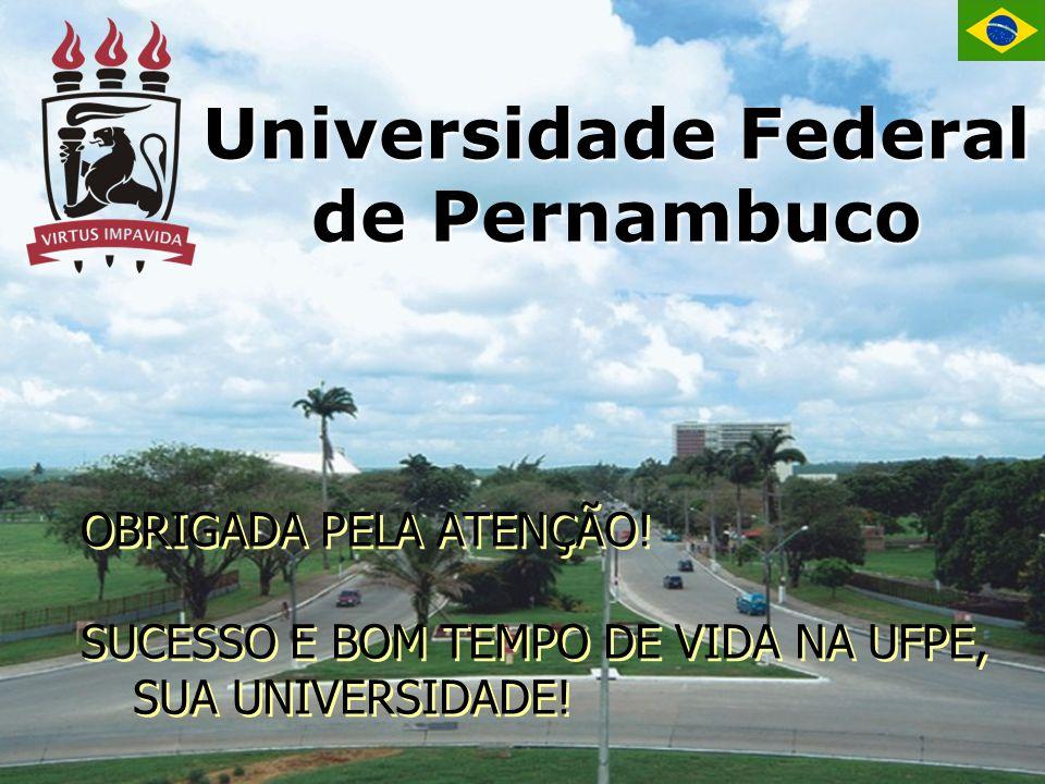 Universidade Federal de Pernambuco OBRIGADA PELA ATENÇÃO! SUCESSO E BOM TEMPO DE VIDA NA UFPE, SUA UNIVERSIDADE! OBRIGADA PELA ATENÇÃO! SUCESSO E BOM