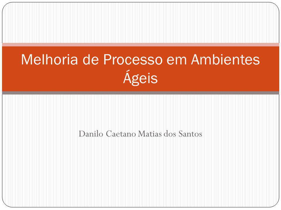 Danilo Caetano Matias dos Santos Melhoria de Processo em Ambientes Ágeis