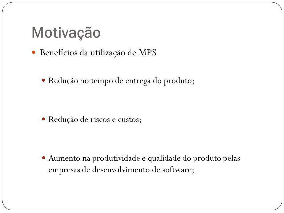 Motivação Benefícios da utilização de MPS Redução no tempo de entrega do produto; Redução de riscos e custos; Aumento na produtividade e qualidade do produto pelas empresas de desenvolvimento de software;
