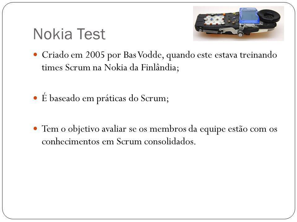 Nokia Test Criado em 2005 por Bas Vodde, quando este estava treinando times Scrum na Nokia da Finlândia; É baseado em práticas do Scrum; Tem o objetivo avaliar se os membros da equipe estão com os conhecimentos em Scrum consolidados.