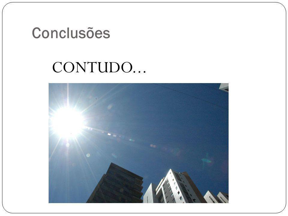 CONTUDO... Conclusões