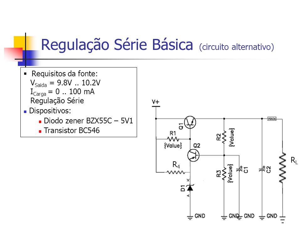 Regulação Série Básica (circuito alternativo) Requisitos da fonte: V Saida = 9.8V..