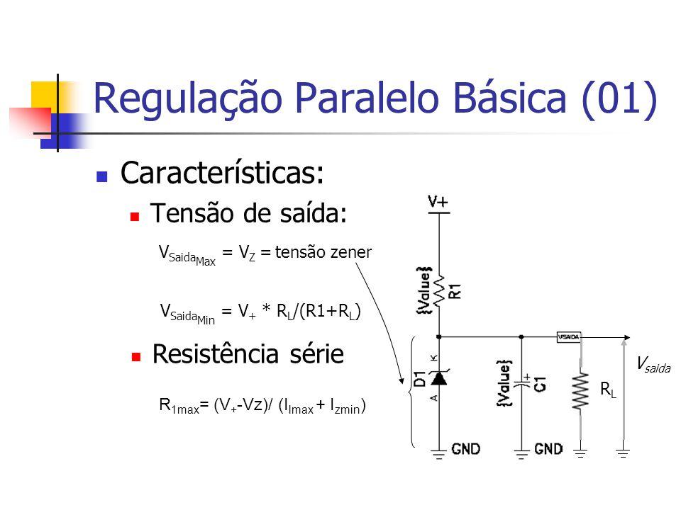 Regulação Paralelo Básica (01) RLRL Características: Tensão de saída: V Saida Min = V + * R L /(R1+R L ) R 1max = (V + -Vz)/ (I lmax + I zmin ) Resistência série V saida V Saida Max = V Z = tensão zener