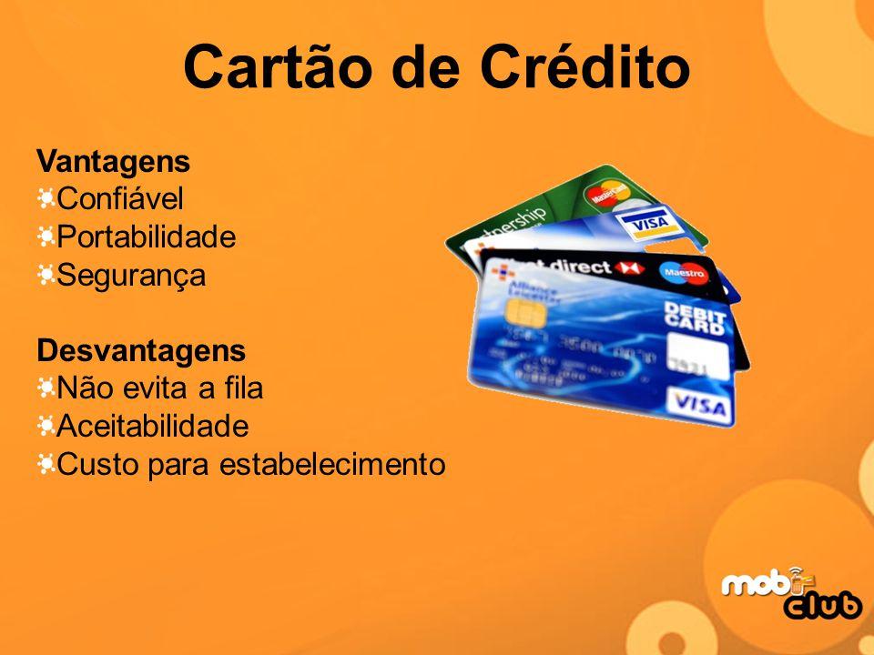 Cartão de Crédito Vantagens Confiável Portabilidade Segurança Desvantagens Não evita a fila Aceitabilidade Custo para estabelecimento