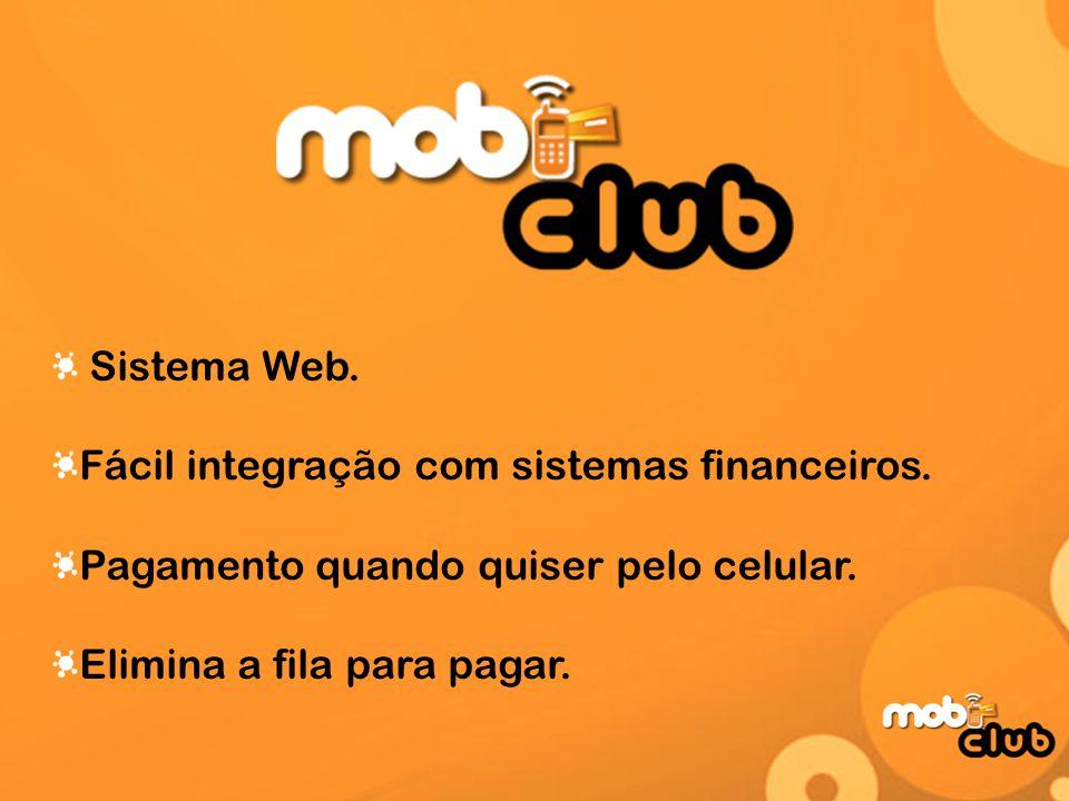 Sistema Web. Fácil integração com sistemas financeiros. Pagamento quando quiser pelo celular. Elimina a fila para pagar.