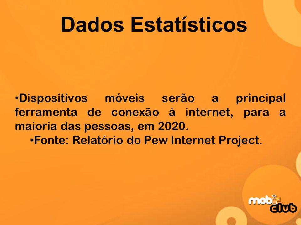 Dados Estatísticos Dispositivos móveis serão a principal ferramenta de conexão à internet, para a maioria das pessoas, em 2020. Fonte: Relatório do Pe