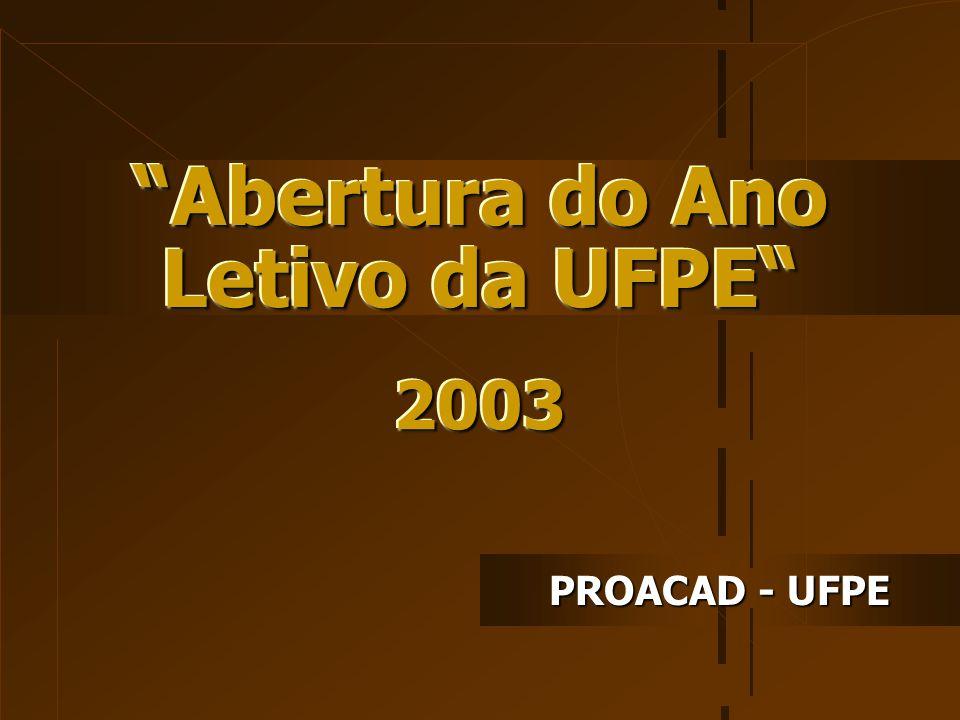 Abertura do Ano Letivo da UFPE PROACAD - UFPE 20032003