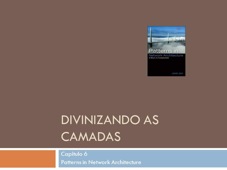 DIVINIZANDO AS CAMADAS Capítulo 6 Patterns in Network Architecture