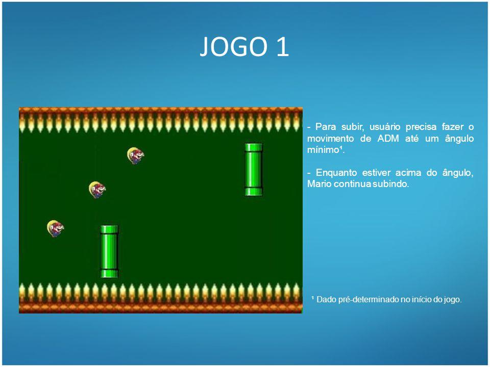 JOGO 1 - Para subir, usuário precisa fazer o movimento de ADM até um ângulo mínimo¹. - Enquanto estiver acima do ângulo, Mario continua subindo. ¹ Dad