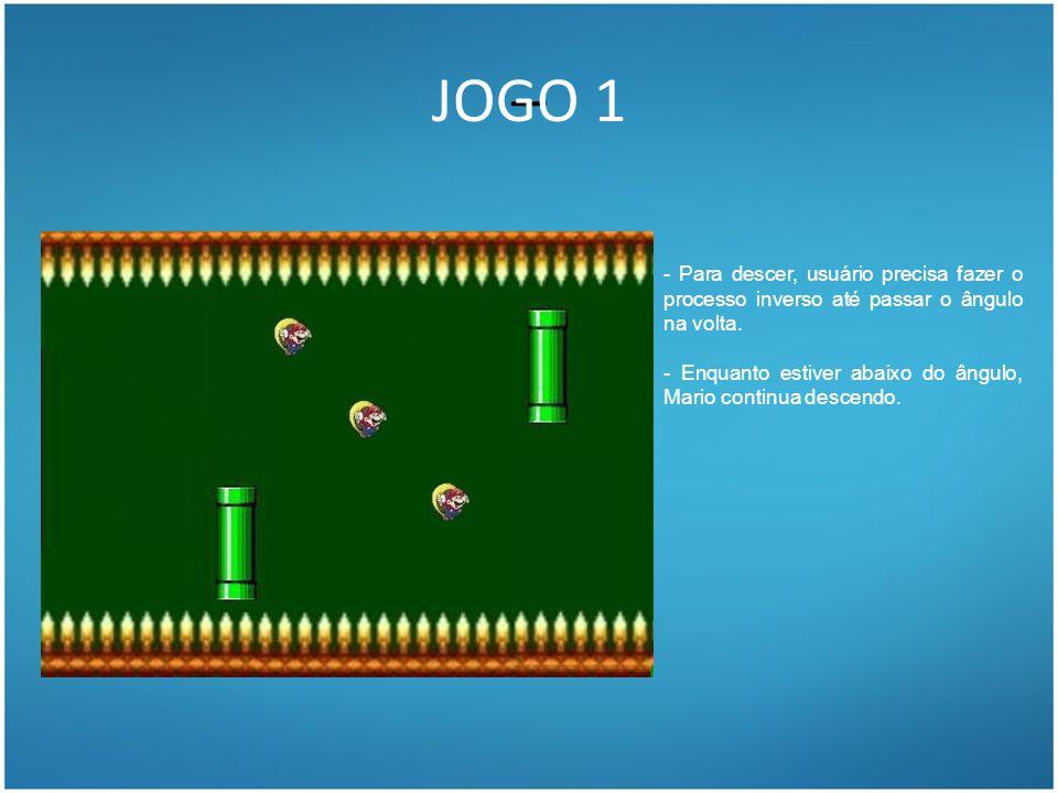 -- JOGO 1 - Para descer, usuário precisa fazer o processo inverso até passar o ângulo na volta. - Enquanto estiver abaixo do ângulo, Mario continua de