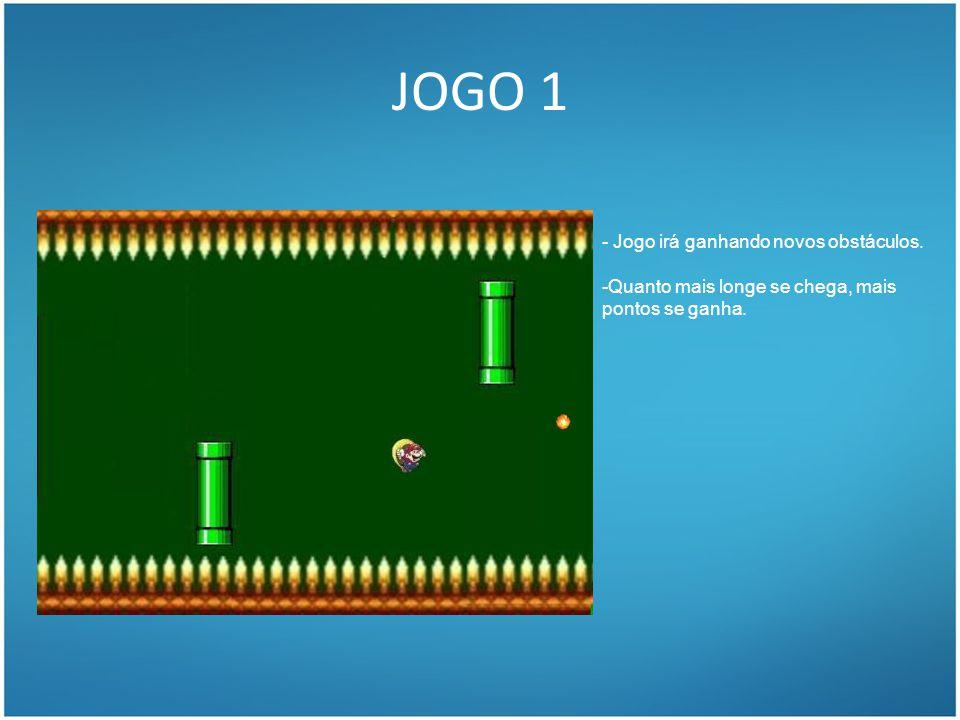 JOGO 1 - Jogo irá ganhando novos obstáculos. -Quanto mais longe se chega, mais pontos se ganha.
