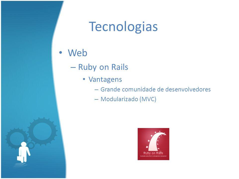 Web – Ruby on Rails Vantagens – Grande comunidade de desenvolvedores – Modularizado (MVC) Tecnologias