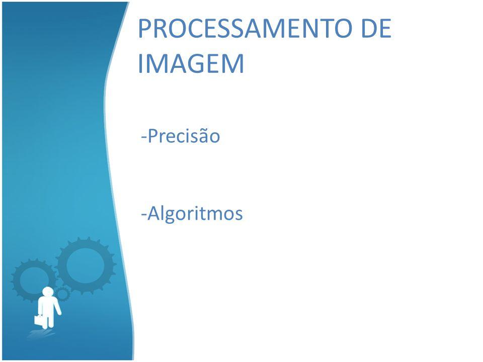 PROCESSAMENTO DE IMAGEM -Precisão -Algoritmos
