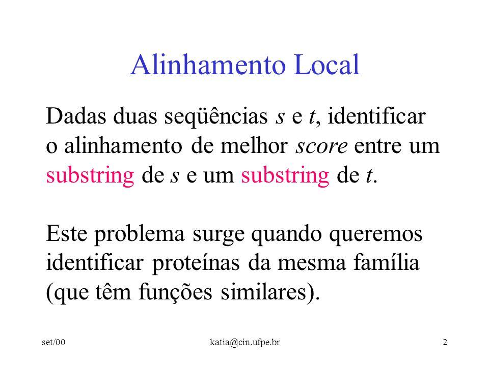 set/00katia@cin.ufpe.br2 Alinhamento Local Dadas duas seqüências s e t, identificar o alinhamento de melhor score entre um substring de s e um substring de t.