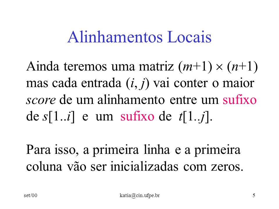 set/00katia@cin.ufpe.br4 Alinhamento Local Para obtermos o efeito do alinhamento local, usaremos o mesmo algoritmo que foi usado para alinhamento global, com algumas alterações.